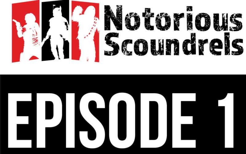 Notorious Scoundrels Episode 1 - Do or Do Not, There is No Try 3
