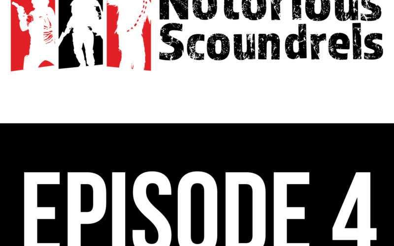 Notorious Scoundrels Episode 4 - An Entire Legion 13