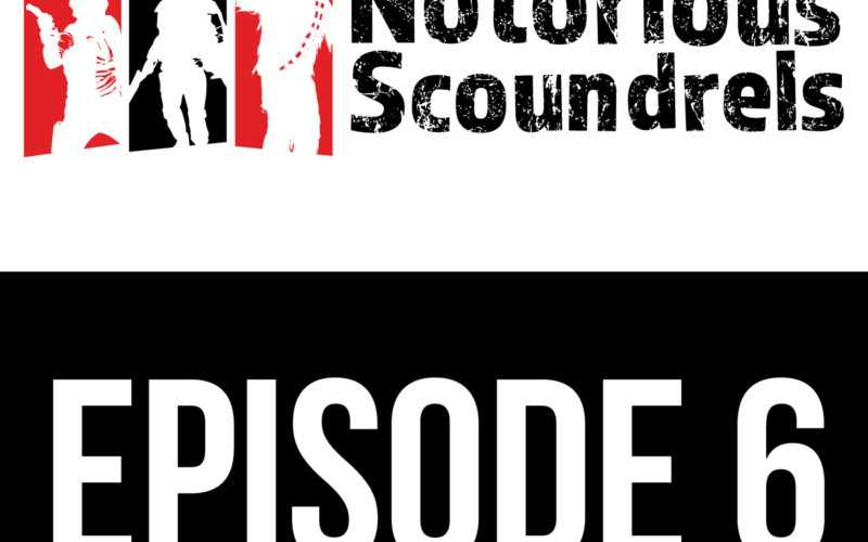 Notorious Scoundrels Episode 6 - Rebellions Are Built on Hope 9