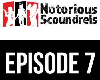 Notorious Scoundrels Episode 7 - I Will Make It Legal 11