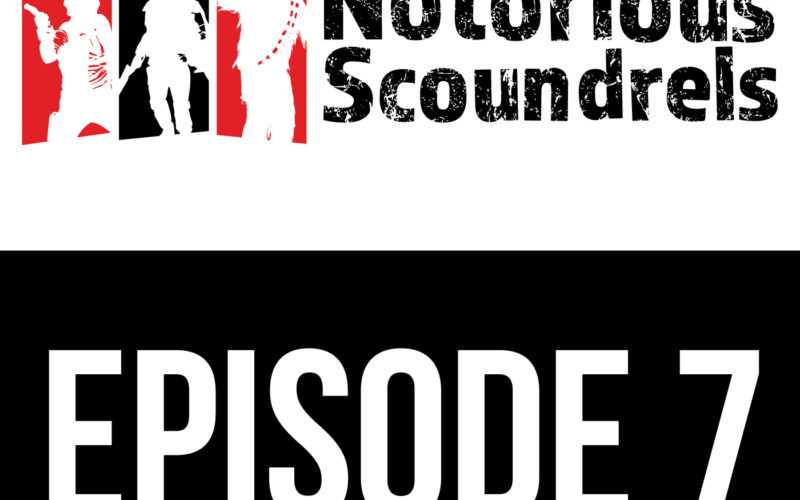 Notorious Scoundrels Episode 7 - I Will Make It Legal 7