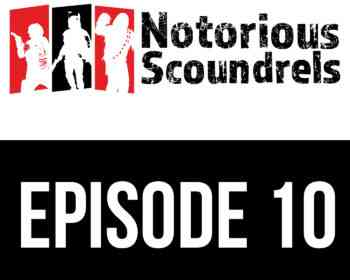 Notorious Scoundrels Episode 10 - New Ways to Pronounce Them... with Garnanana 5