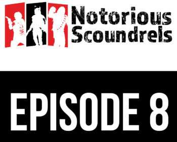 Notorious Scoundrels Episode 8 - Amidst My Achievement 9