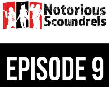 Notorious Scoundrels Episode 9 - No Disintegrations 7