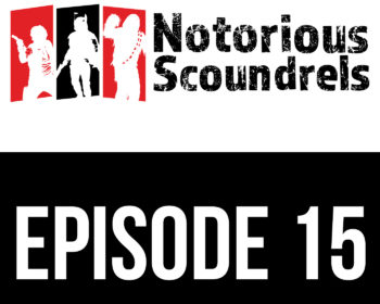 Notorious Scoundrels Episode 15 - The shield will be down in moments 15