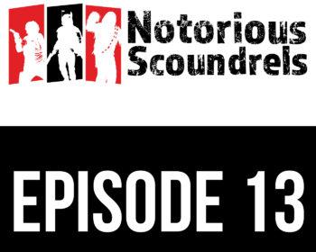Notorious Scoundrels Episode 13 - Prepare for Impact 19