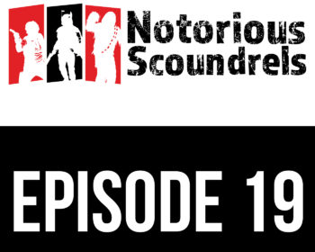 Notorious Scoundrels Episode 19 - Always in motion is the future 11