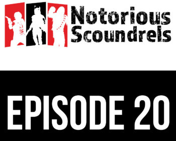 Notorious Scoundrels Episode 20 - Always Two, There Are 9