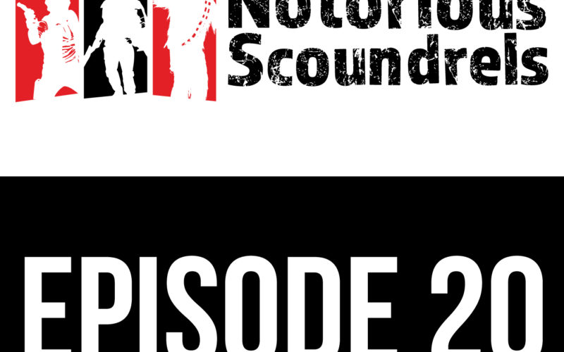 Notorious Scoundrels Episode 20 - Always Two, There Are 7
